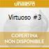 VIRTUOSO #3