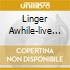 LINGER AWHILE-LIVE AT NEWPORT AND MORE..