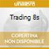 TRADING 8S