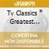 TV CLASSICS * GREATEST HITS