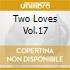 TWO LOVES VOL.17