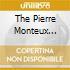 THE PIERRE MONTEUX EDITION