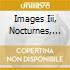 IMAGES III, NOCTURNES, SARABAN