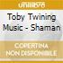 Toby Twining Music - Shaman