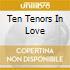 TEN TENORS IN LOVE