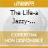 THE LIFE-A JAZZY- MUSICAL