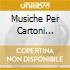 MUSICHE PER CARTONI ANIMATI