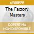 THE FACTORY MASTERS