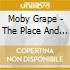 Moby Grape - The Place And The Time