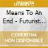 Means To An End - Futurist Lp