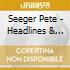 Seeger Pete - Headlines & Footnotes