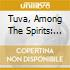 Aa.vv. - Tuva, Among The Spirits: Sound, Music, And Nature In Sakha And Tuva