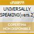 UNIVERSALLY SPEAKING(vers.2)