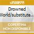 DROWNED WORLD/SUBSTITUTE FOR LOVE