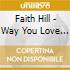 Faith Hill - Way You Love Me / Never Gonna Be Your Lady