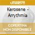 Kerosene - Arrythmia
