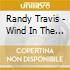 Randy Travis - Wind In The Wire