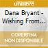 Dana Bryant - Wishing From The Top