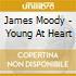 James Moody - Young At Heart