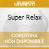 SUPER RELAX
