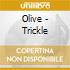 Olive - Trickle