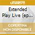 EXTENDED PLAY LIVE (EP 4 TRACKS)