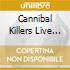 CANNIBAL KILLERS LIVE  (CD + DVD)