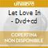 LET LOVE IN - DVD+CD