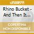Rhino Bucket - And Then It Got Ugly