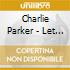 Charlie Parker - Let Me Tell You 'Bout
