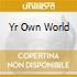 YR OWN WORLD