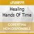 HEALING HANDS OF TIME