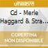 CD - MERLE HAGGARD & STRA - STRANGERS/SWINGING DOORS