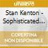Stan Kenton - Sophisticated Approach