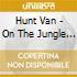 Hunt Van - On The Jungle Floor