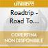 Roadtrip - Road To Nowhere