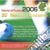 WORLD CUP 2006-32 NATIONAL ANTHEMS