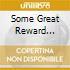 SOME GREAT REWARD (S.A.C.D.)+DVD