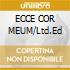 ECCE COR MEUM/Ltd.Ed
