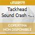 TACKHEAD SOUND CRASH