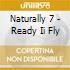 Naturally 7 - Ready Ii Fly