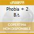PHOBIA + 2 B.T.