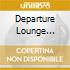 THE DEPARTURE LOUNGE: LOUNGE