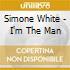 Simone White - I'm The Man