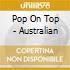 POP ON TOP - AUSTRALIAN