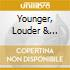 YOUNGER, LOUDER & SNOTTI