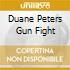 DUANE PETERS GUN FIGHT