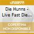 Die Hunns - Live Fast Die Hunns