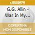G.G. Allin - War In My Head - I'm Your Enemy
