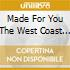 MADE FOR YOU THE WEST COAST COLL.